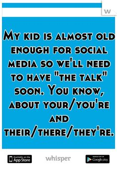 """My kid is almost old enough for social media so we'll need to have """"the talk"""" soon. You know, about your/you're and their/there/they're."""