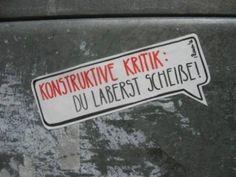 Konstruktive Kritik - DU LABERST SCHEISSE :)