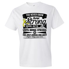 "You Never Know How Strong You Are Until Being Strong is The Only Choice You Have"" T-Shirts #TesticularCancerStrong #TesticularCancerAwareness #TesticularCancerShirts"