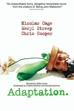 Adaptation by Spike Jonze, one of the closest films to my heart.