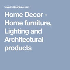 Home Decor - Home furniture, Lighting and Architectural products