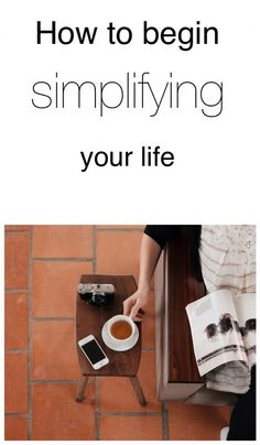 How to begin simplifying your life. Gain new freedom through these simple living strategies.