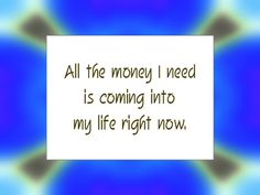 All the money I need is coming into my life right now - under Grace, in Abundant wonderful ways!