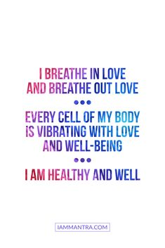 Today's Mantra: I breathe in love and breathe out love. Every cell of my body is vibrating with love and well-being. I AM healthy and well. Healthy Affirmations, Positive Affirmations Quotes, Self Love Affirmations, Morning Affirmations, Affirmation Quotes, Positive Quotes, Yoga Quotes, Life Quotes, Family Quotes