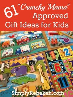"""61 """"Crunchy Mama Approved"""" Gift Ideas for Kids (and they are normal enough for regular people too!)"""