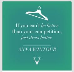 Of you can't be better than your competitief, just dress better. Anna Wintour -♡- #business #quote #mint