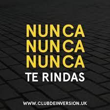 NUNCA, NUNCA, NUNCA TE RINDAS.. jovelvelasquez1217@gmail.com