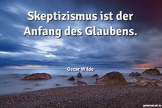 Skeptizismus ist der Anfang des Glaubens. ... gefunden auf https://www.geheimekraft.de/spruch/638