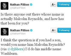Nathan asked twitter if they knew anyone named Malcolm Reynolds. Someone turned the tables and asked him if he would name a son Malcolm Reynolds.