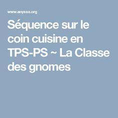 Séquence sur le coin cuisine en TPS-PS ~ La Classe des gnomes