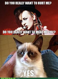 HA! Love 80s-era Boy George...add Grumpy Cat to the mix, and you have the perfect end to this rainy day.