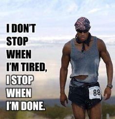 I don't stop when I'm tired, I stop when I'm done | #motivation #inspiration quote