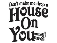 Don't Make Me Drop A House On You  Wizard of Oz  by Stickeesbiz, $4.00