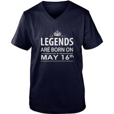 Birthday May 16 copy  legends are born in TShirt Hoodie Shirt VNeck Shirt Sweat Shirt for womens and Men ,birthday, queens Birthday May 16 copy I LOVE MY HUSBAND ,WIFE