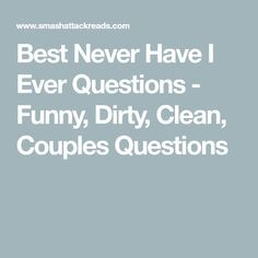 Best Never Have I Ever Questions - Funny, Dirty, Clean, Couples Questions Couple Questions Funny, Freaky Questions, Question Games For Couples, Fun Questions To Ask, Couple Games, Have You Ever Questions, Truth Or Drink Questions, Questions To Get To Know Someone, Would You Rather Questions