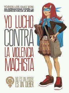 El 25 de noviembre: el Día Internacional Contra la Violencia Hacia la Mujer. Yo lucho contra la violencia machista. No es un poder, es un deber.