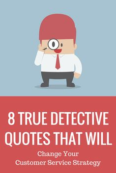 You can learn a little something about your customer service strategy courtesy of these 8 quotes from True Detective. #custserv #CX #TrueDetective #business