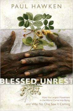 Blessed Unrest: How the Largest Movement in the World Came into Being and Why No One Saw It Coming By Paul Hawken: Paul Hawken: Amazon.com: Books