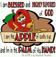 I am Blessed and Highly Favoured of God. I am the apple of God's eye and I'm in the palm of his Hand!