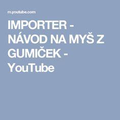 IMPORTER - NÁVOD NA MYŠ Z GUMIČEK - YouTube