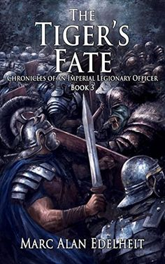 The Tiger's Fate (Chronicles of An Imperial Legionary Officer Book 3) by [Edelheit, Marc Alan]