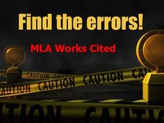 MLA Works Cited - Find the errors! Activity/Quiz - Students are presented with a 'Works Cited' list with numerous errors and are expected to find all of these errors and make the appropriate corrections. A great review activity or a way to quiz your students' abilities in using MLA referencing.