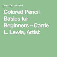 Colored Pencil Basics for Beginners – Carrie L. Lewis, Artist
