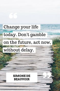 Change your life today. Act today.