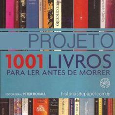 Projeto 1001 Livros (1001 Livros para ler antes de morrer) | Histórias de Papel