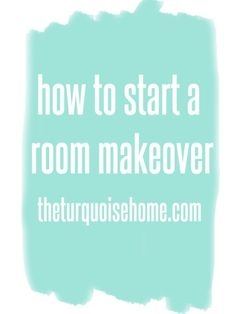 How to Start a Room Makeover   AKA, how to talk to Brian about a room makeover.