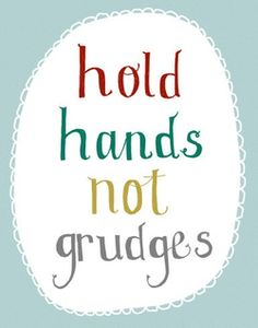 Hold hands not grudges #quotes