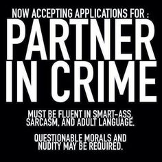 Now accepting applications for partner in crime...