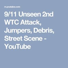 9/11 Unseen 2nd WTC Attack, Jumpers, Debris, Street Scene - YouTube