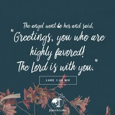 """VERSE OF THE DAY The angel went to her and said, """"Greetings, you who are highly favored! The Lord is with you."""" Luke 1:28 NIV #votd #verseoftheday #JIL #Jesus #JesusIsLord #JILWorldwide"""