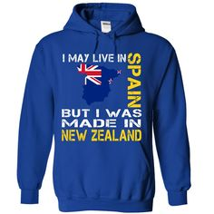 I May Live in Spain But I Was Made in NEW ZEALAND - T-Shirt, Hoodie, Sweatshirt