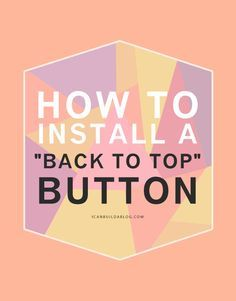 """How to Add a """"Back To Top"""" Button to Any Blog (Blogger, Word...   I Can Build A Blog   Bloglovin'"""
