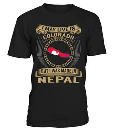 I May Live in Colorado But I Was Made in Nepal Country T-Shirt V3 #NepalShirts