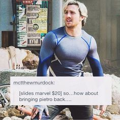"""""""Quicksilver: *is seen by Steve* Steve: I thought you were dead? Quicksilver: *shrugs* you told me to walk it off."""" (This was the best comment omg) -------- someone get Marvel on the fucking phone!!!!"""