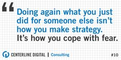 Doing again what you just did for someone else isn't how you make strategy. It's how you cope with fear. Manifesto from a Marketing Agency Consultant #quote