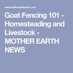 Goat Fencing 101 - Homesteading and Livestock - MOTHER EARTH NEWS