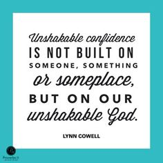 Find your confidence and an identity in God. You will not be shaken.