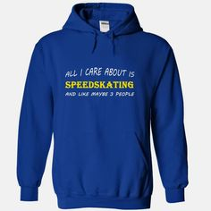 All I care about is Speedskating and like maybe 3 people, Order HERE ==> https://www.sunfrog.com/Sports/All-I-care-about-is-Speedskating-and-like-maybe-3-people-RoyalBlue-Hoodie.html?41088 #fitnesslovers