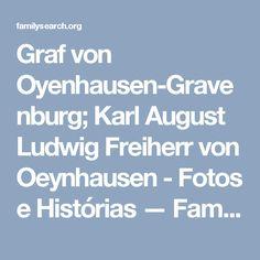 Graf von Oyenhausen-Gravenburg; Karl August Ludwig Freiherr von Oeynhausen - Fotos e Histórias — FamilySearch.org