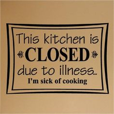 This kitchen is closed due to illness...I'm sick of cooking 12.5x20 vinyl lettering wall saying sticker quote art decor home