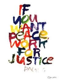 My quotes! Work for justice and be for peace!