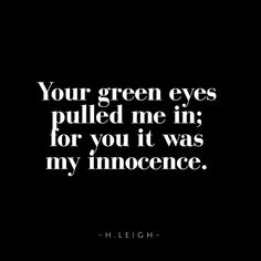 Your green eyes... @h.leighwriter . . . . . . . . #writingcommunity #writersofinstagram #writersofig #poetry #poet #poetrycommunity #words #thoughts #feelings #friday #fridayfeels #love #heart #hleighwriter #quotesgram