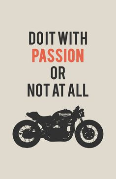 """""""Do it With Passion or Not at All"""" Motorcycle Poster with a silhouette of a Triumph Bonneville Cafe Racer. not just for Triumph but for everything :) Triumph Bonneville, Bonneville Cafe Racer, Triumph Motorcycles, Custom Motorcycles, Custom Bikes, Indian Motorcycles, Motorcycle Posters, Motorcycle Quotes, Motorcycle Art"""