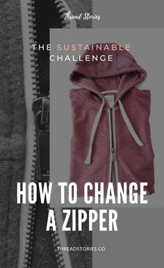 The sustainable challenge: How to change a zipper. Jow to sew a zipper. Sustainable fashion. Conscious fashion. Ethical fashion. Slow fashion #fashion #diy #mend #mendclothes #repair #fix #diy #tutorial #stepbystep #consciousfashion #consciousconsumer #ethicalfashion #sustainablewardrobe #ethicalwardrobe #zipper #hoodie #zipper #circularfashion #zerowaste #lovedclotheslast #sewing #sew #sewingproject #threadstories