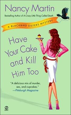 Have Your Cake and Kill Him Too (Blackbird Sisters Mystery #5) by Nancy Martin