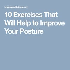 10 Exercises That Will Help to Improve Your Posture